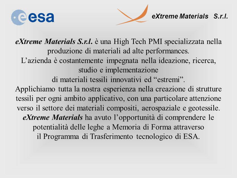eXtreme Materials S.r.l. eXtreme Materials S.r.l. è una High Tech PMI specializzata nella produzione di materiali ad alte performances. Lazienda è cos