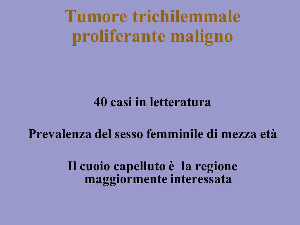 40 casi in letteratura Prevalenza del sesso femminile di mezza età Il cuoio capelluto è la regione maggiormente interessata