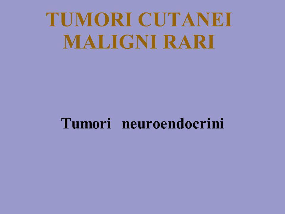 TUMORI CUTANEI MALIGNI RARI Tumori neuroendocrini