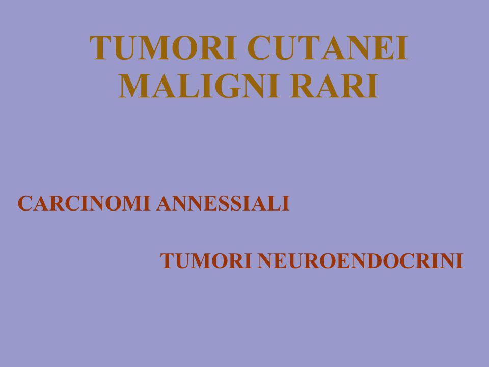 TUMORI CUTANEI MALIGNI RARI CARCINOMI ANNESSIALI TUMORI NEUROENDOCRINI