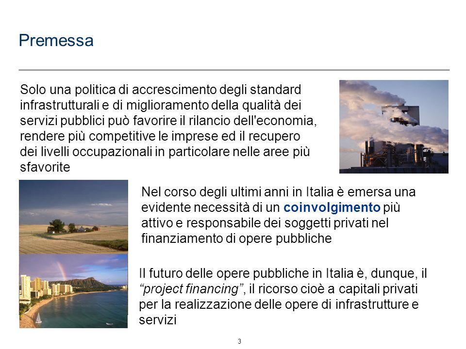 3 Premessa Il futuro delle opere pubbliche in Italia è, dunque, il project financing, il ricorso cioè a capitali privati per la realizzazione delle op