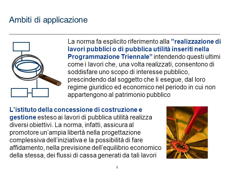 6 Ambiti di applicazione La norma fa esplicito riferimento alla realizzazione di lavori pubblici o di pubblica utilità inseriti nella Programmazione T