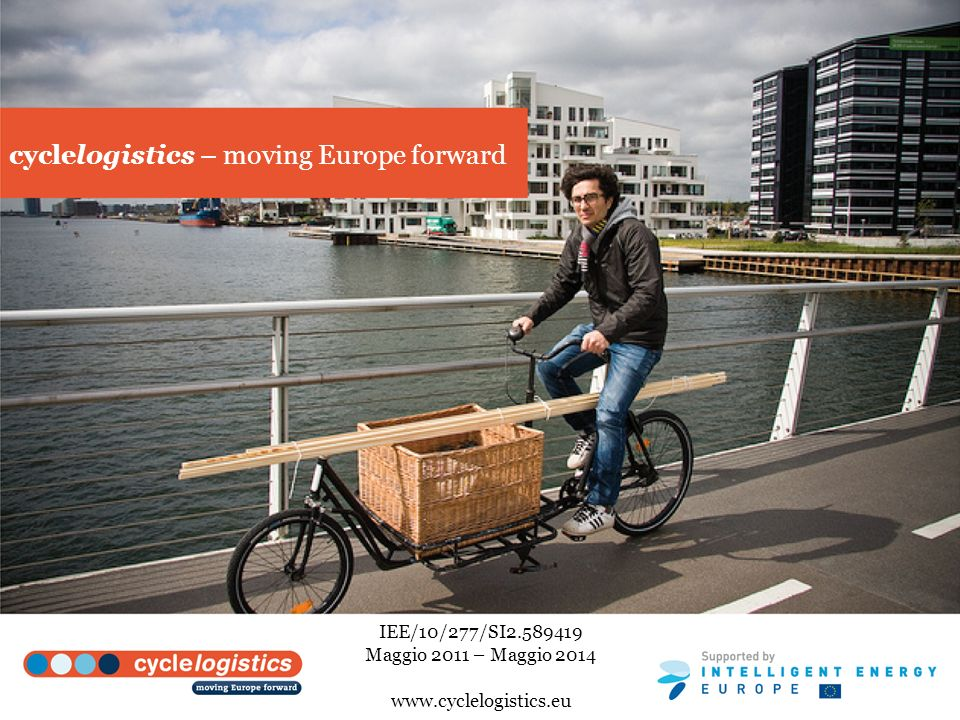 cyclelogistics – moving Europe forward IEE/10/277/SI Maggio 2011 – Maggio