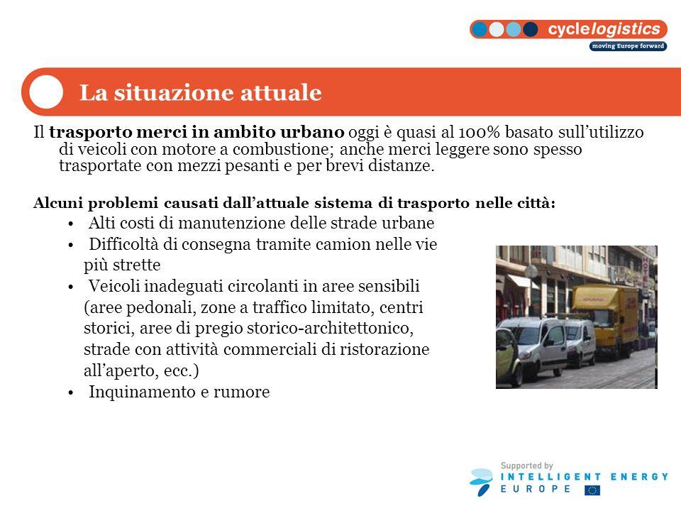 La situazione attuale Il trasporto merci in ambito urbano oggi è quasi al 100% basato sullutilizzo di veicoli con motore a combustione; anche merci leggere sono spesso trasportate con mezzi pesanti e per brevi distanze.