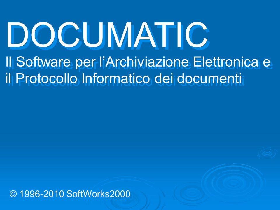 © 1996-2010 SoftWorks2000 Il Software per lArchiviazione Elettronica e il Protocollo Informatico dei documenti DOCUMATIC
