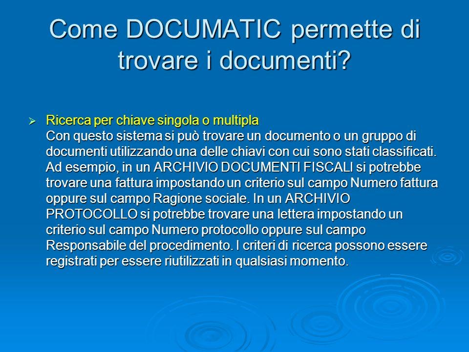 Come DOCUMATIC permette di trovare i documenti? Ricerca per chiave singola o multipla Ricerca per chiave singola o multipla Con questo sistema si può