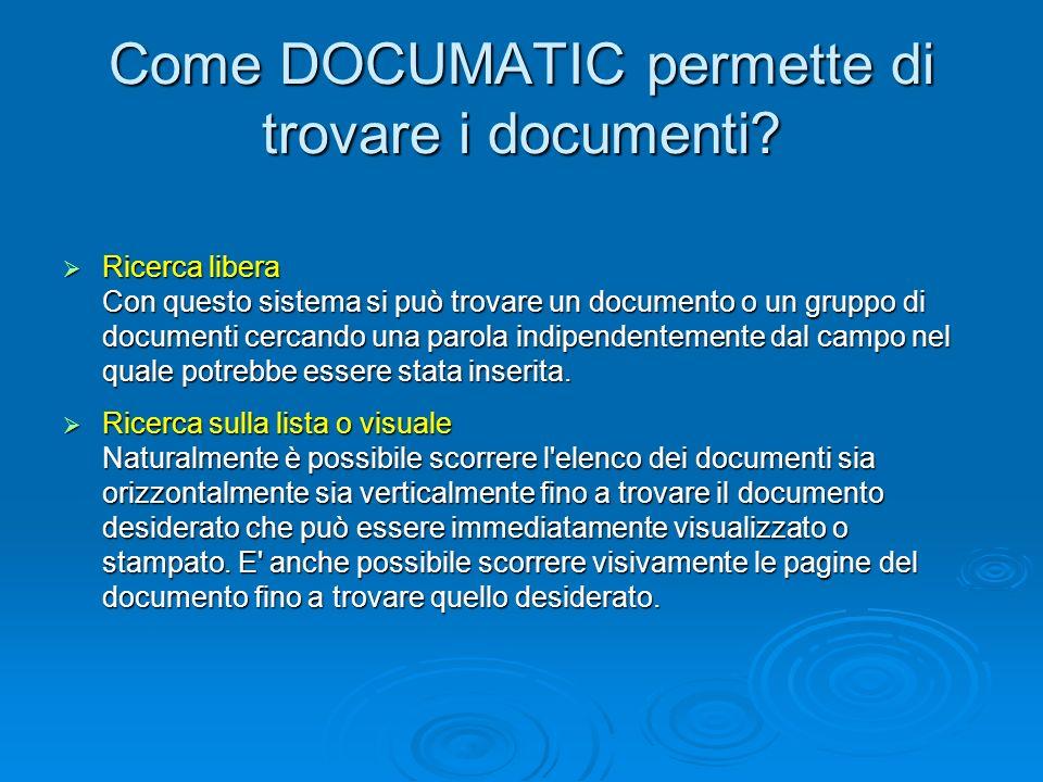 Come DOCUMATIC permette di trovare i documenti? Ricerca libera Ricerca libera Con questo sistema si può trovare un documento o un gruppo di documenti