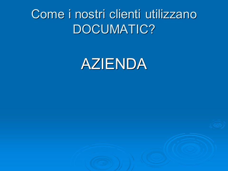 Come i nostri clienti utilizzano DOCUMATIC? AZIENDA
