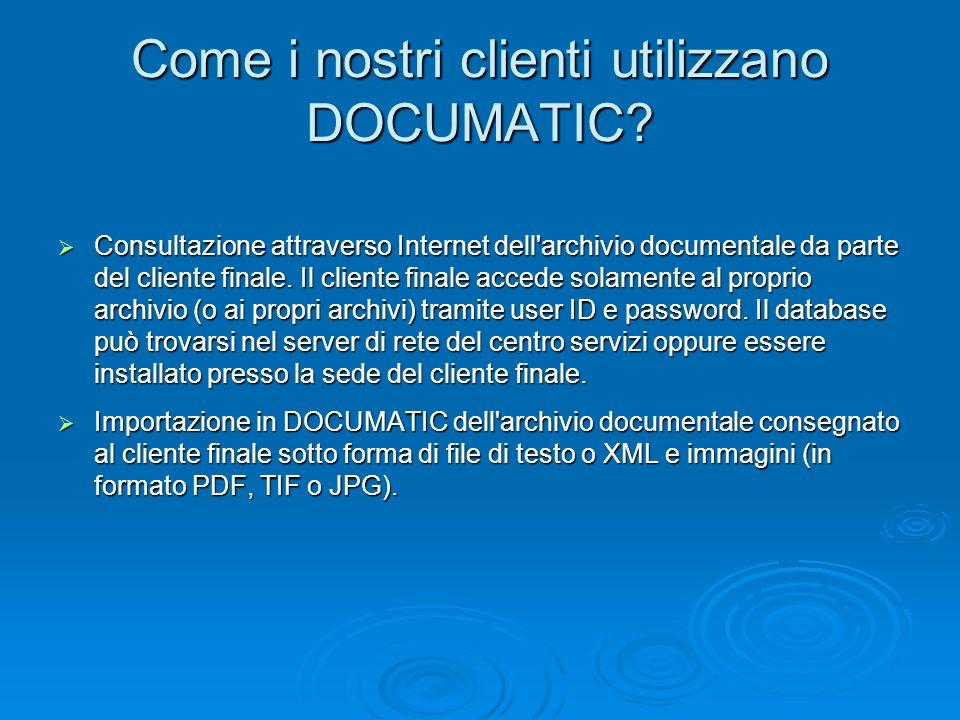 Come i nostri clienti utilizzano DOCUMATIC? Consultazione attraverso Internet dell'archivio documentale da parte del cliente finale. Il cliente finale