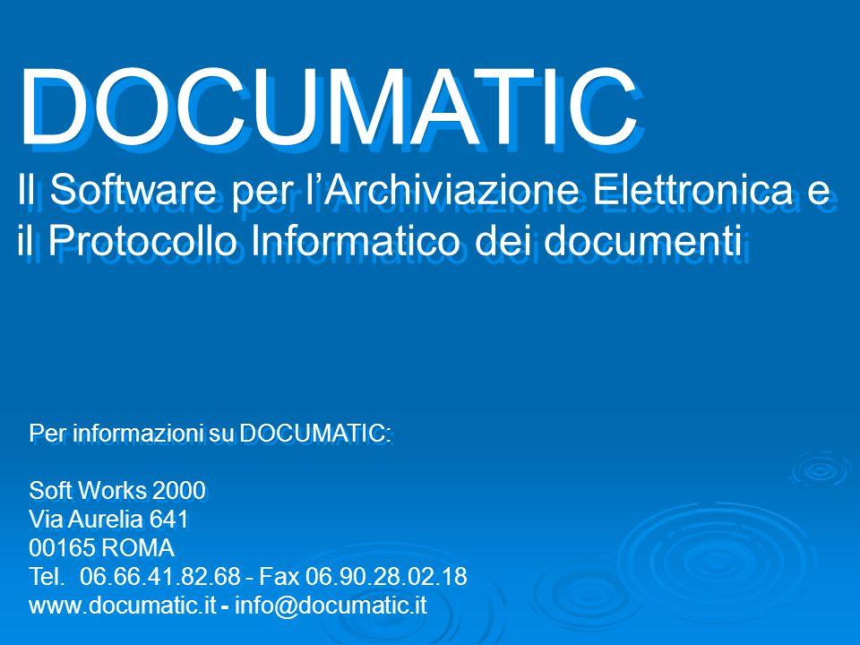 Per informazioni su DOCUMATIC: Soft Works 2000 Via Aurelia 641 00165 ROMA Tel. 06.66.41.82.68 - Fax 06.90.28.02.18 www.documatic.it - info@documatic.i