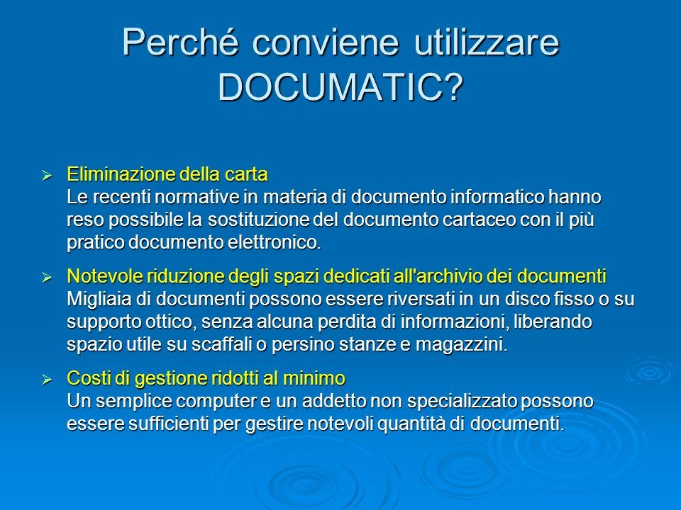 Perché conviene utilizzare DOCUMATIC? Eliminazione della carta Eliminazione della carta Le recenti normative in materia di documento informatico hanno