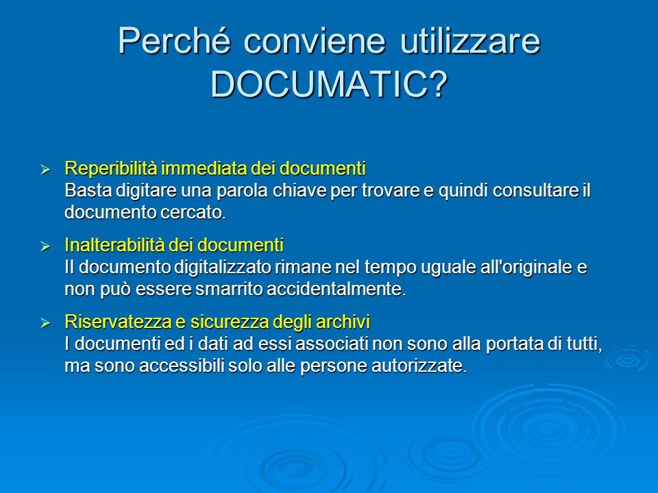 Perché conviene utilizzare DOCUMATIC? Reperibilità immediata dei documenti Reperibilità immediata dei documenti Basta digitare una parola chiave per t