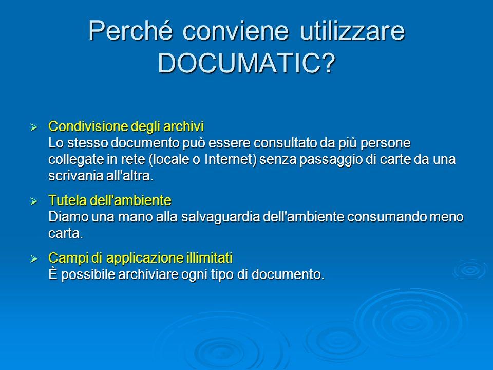Perché conviene utilizzare DOCUMATIC? Condivisione degli archivi Condivisione degli archivi Lo stesso documento può essere consultato da più persone c