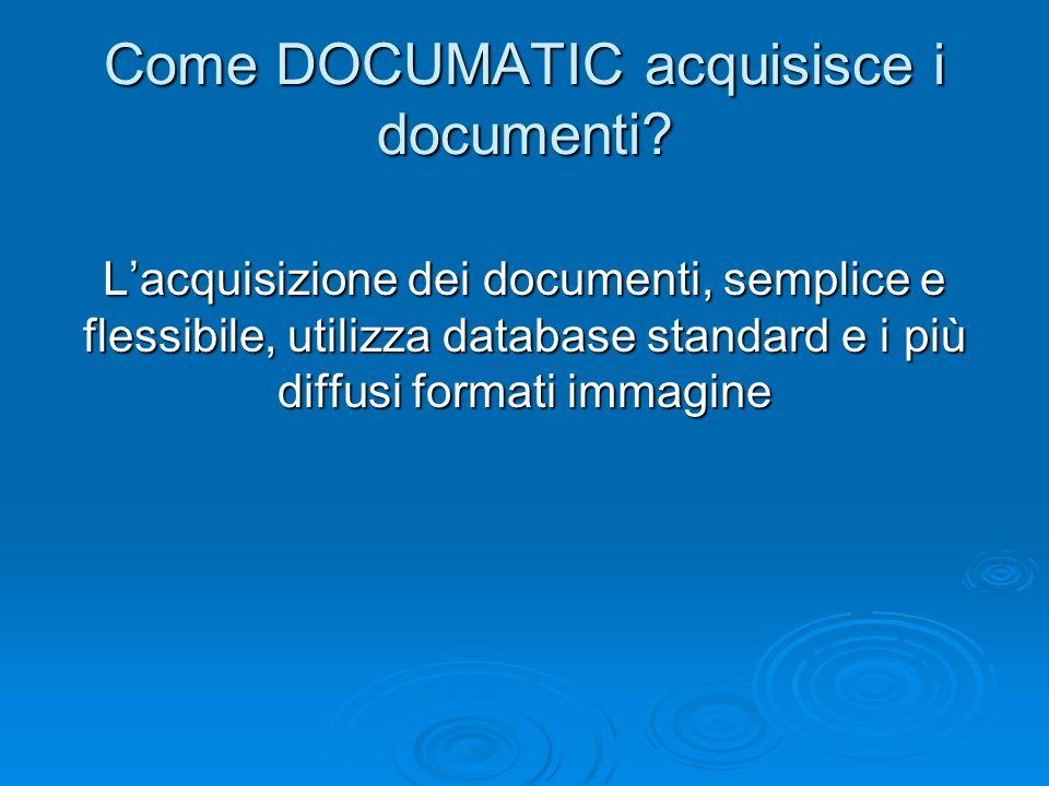 Come DOCUMATIC acquisisce i documenti? Lacquisizione dei documenti, semplice e flessibile, utilizza database standard e i più diffusi formati immagine