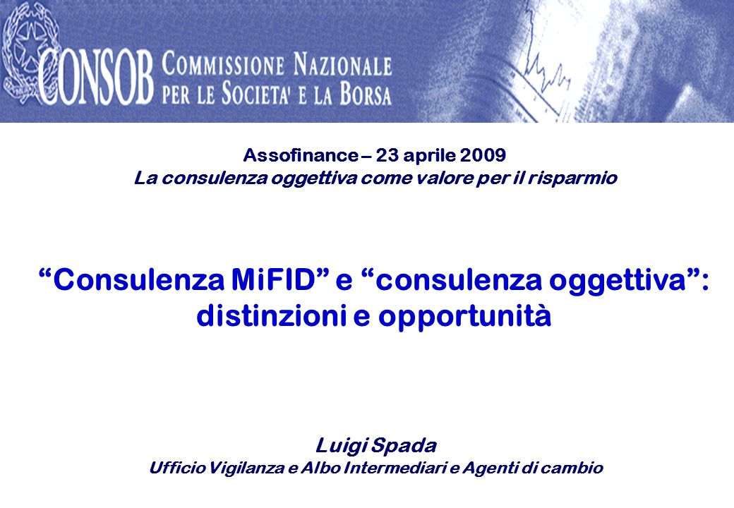 Assofinance – 23 aprile 2009 La consulenza oggettiva come valore per il risparmio Consulenza MiFID e consulenza oggettiva: distinzioni e opportunità L