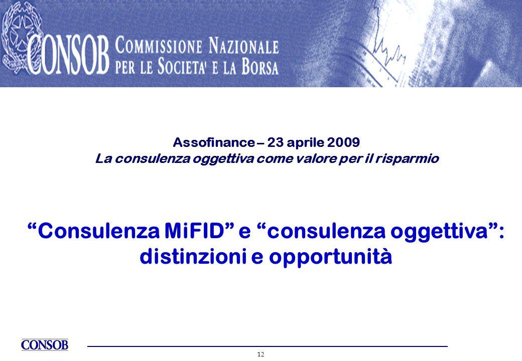 12 Assofinance – 23 aprile 2009 La consulenza oggettiva come valore per il risparmio Consulenza MiFID e consulenza oggettiva: distinzioni e opportunit
