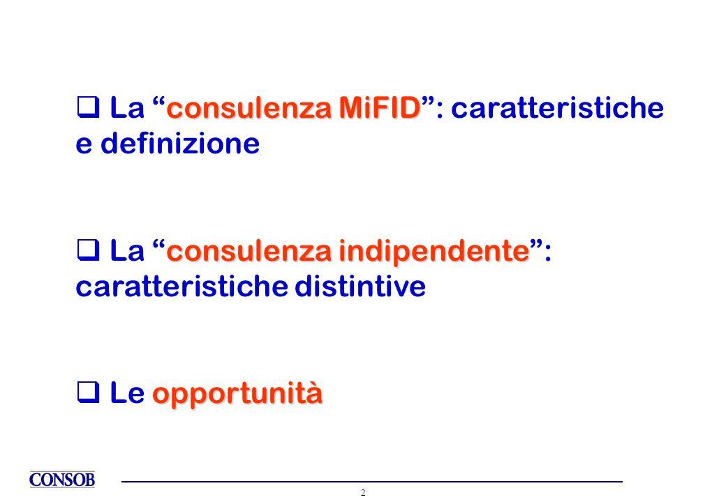 3 MiFI La consulenza MiFID La definizione del servizio di consulenza in materia di investimenti nella MiFID personalizzata Raccomandazione personalizzata presentata come adatta per quel cliente o basata sulle sue caratteristiche determinato Avente ad oggetto un determinato strumento finanziario generica La consulenza generica