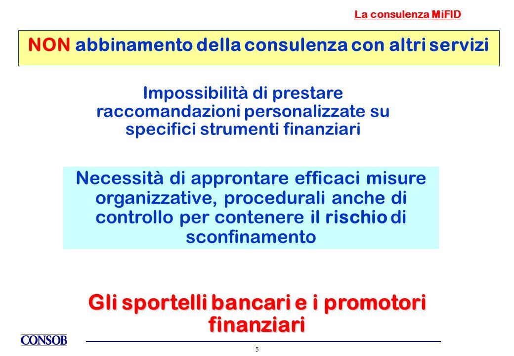 5 NON abbinamento della consulenza con altri servizi Impossibilità di prestare raccomandazioni personalizzate su specifici strumenti finanziari Necess