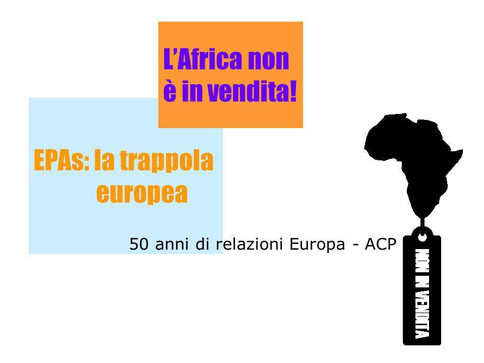 EPAs: la trappola europea LAfrica non è in vendita! 50 anni di relazioni Europa - ACP