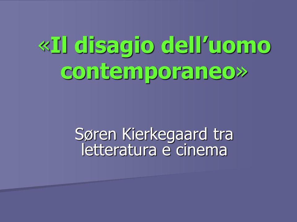 «Il disagio delluomo contemporaneo» Søren Kierkegaard tra letteratura e cinema