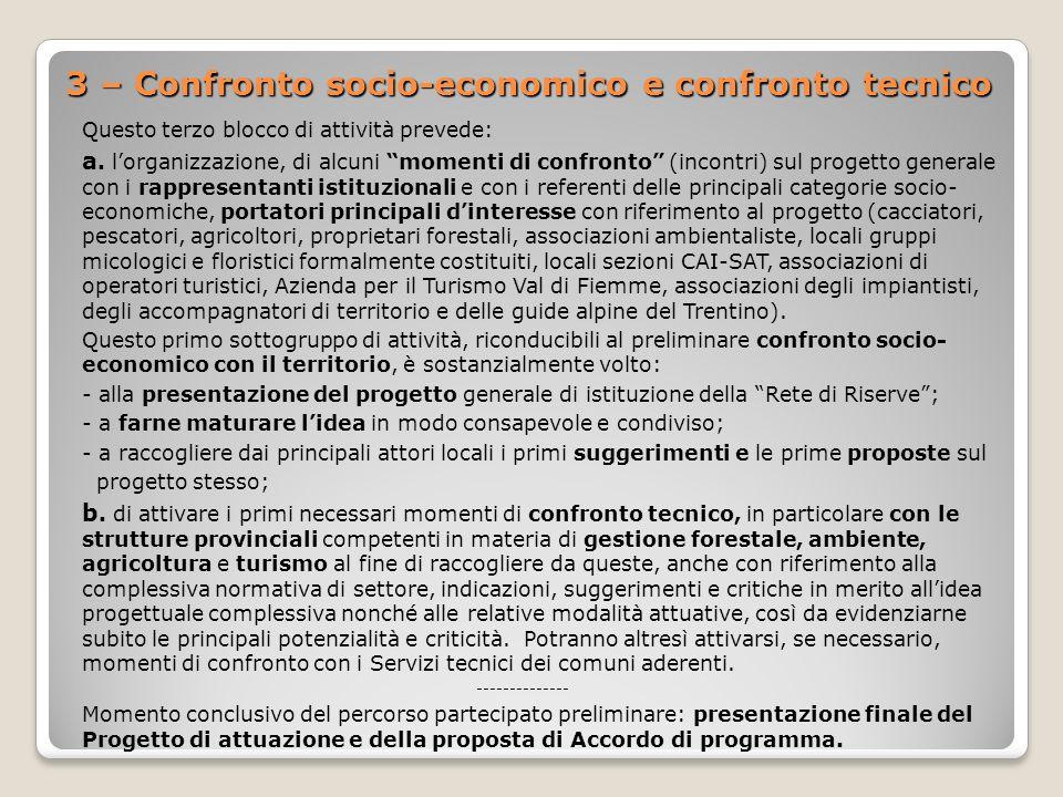 3 – Confronto socio-economico e confronto tecnico Questo terzo blocco di attività prevede: a. lorganizzazione, di alcuni momenti di confronto (incontr