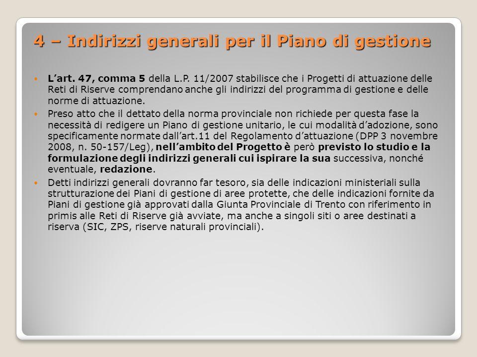 4 – Indirizzi generali per il Piano di gestione Lart. 47, comma 5 della L.P. 11/2007 stabilisce che i Progetti di attuazione delle Reti di Riserve com