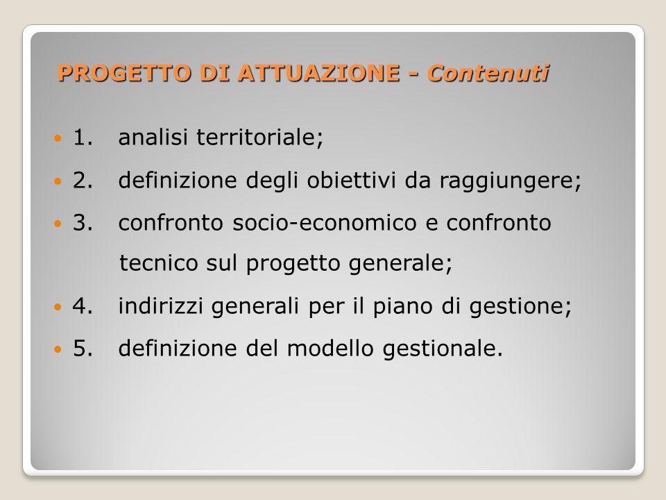 PROGETTO DI ATTUAZIONE - Contenuti 1. analisi territoriale; 2. definizione degli obiettivi da raggiungere; 3. confronto socio-economico e confronto te