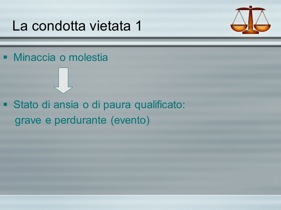 La condotta vietata 2 Minaccia o molestia Fondato timore per lincolumità propria o di un prossimo congiunto o di persona legata da relazione affettiva (evento)