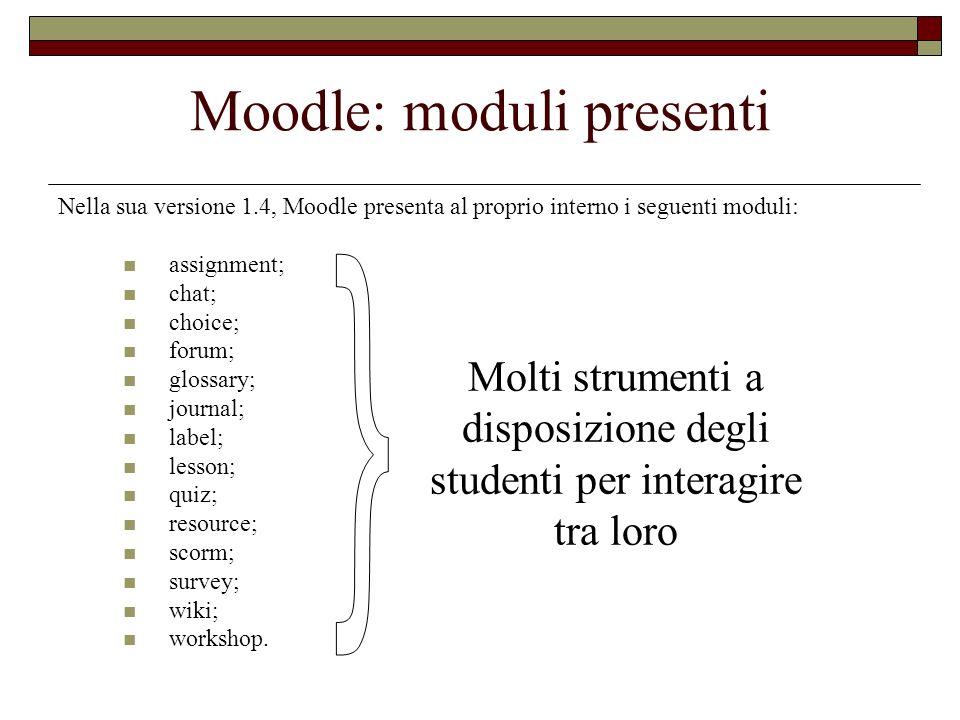 Moodle: moduli presenti Nella sua versione 1.4, Moodle presenta al proprio interno i seguenti moduli: assignment; chat; choice; forum; glossary; journ