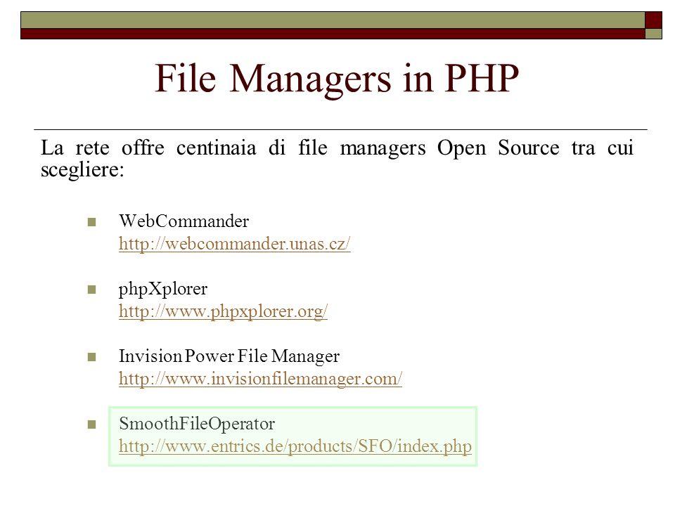 File Managers in PHP La rete offre centinaia di file managers Open Source tra cui scegliere: WebCommander http://webcommander.unas.cz/ phpXplorer http