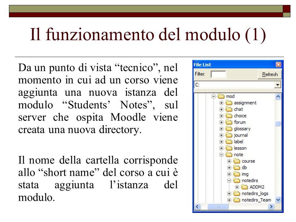 Il funzionamento del modulo (1) Da un punto di vista tecnico, nel momento in cui ad un corso viene aggiunta una nuova istanza del modulo Students Note