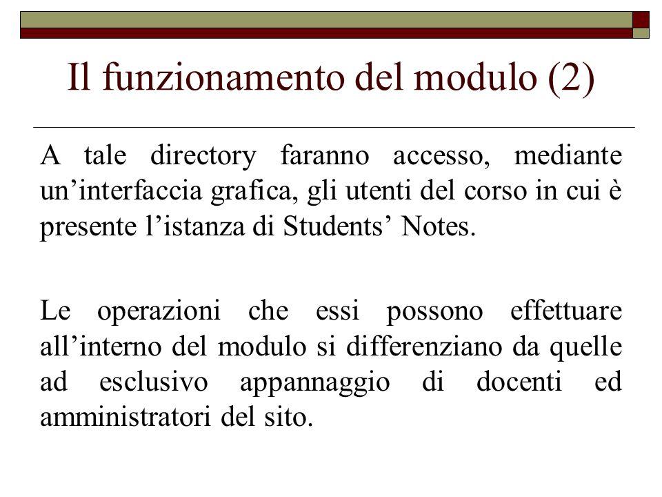 Il funzionamento del modulo (2) A tale directory faranno accesso, mediante uninterfaccia grafica, gli utenti del corso in cui è presente listanza di S