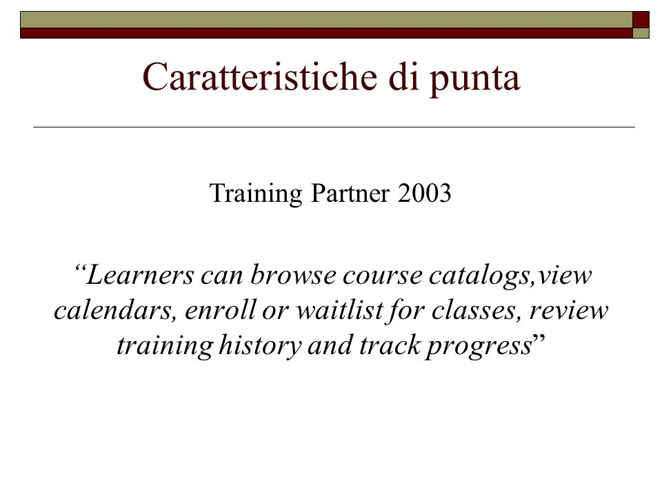 Caratteristiche di punta Top Class Learners and trainers collaborate through built-in discussion groups, class announcements, and internal or external email