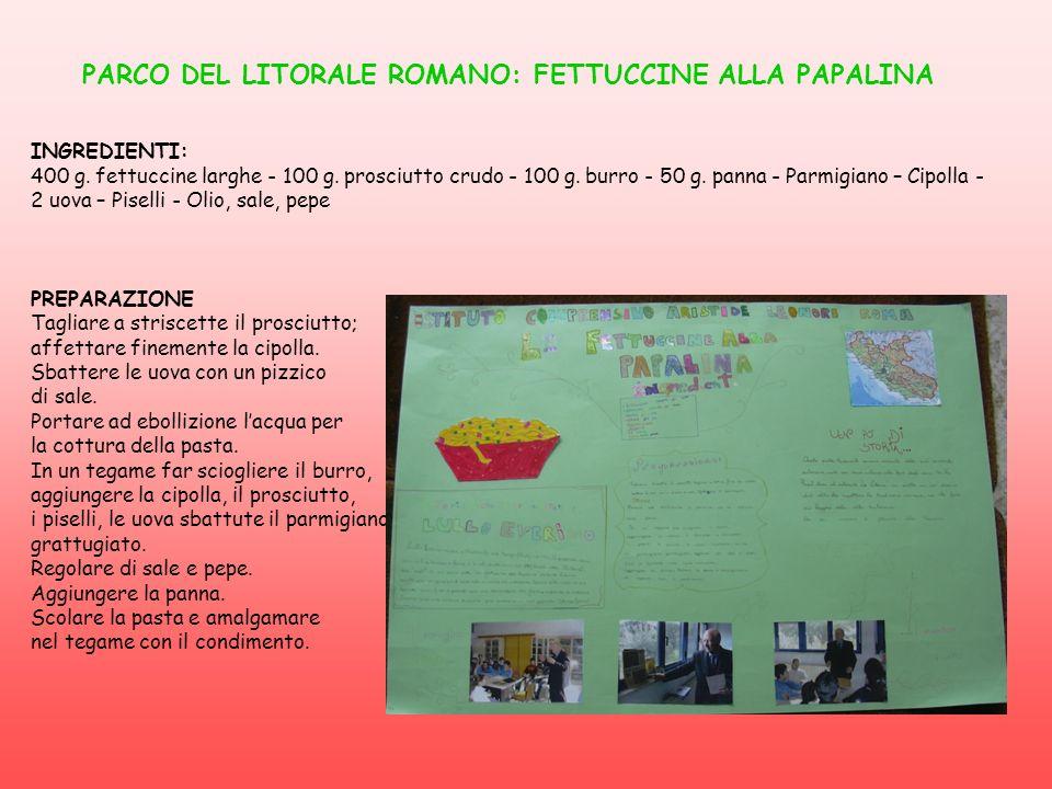 PARCO DEL LITORALE ROMANO: FETTUCCINE ALLA PAPALINA INGREDIENTI: 400 g. fettuccine larghe - 100 g. prosciutto crudo - 100 g. burro - 50 g. panna - Par
