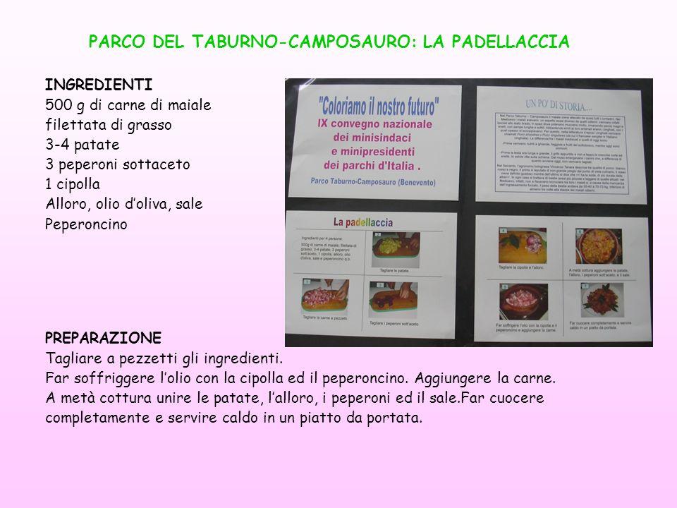 PARCO DEL TABURNO-CAMPOSAURO: LA PADELLACCIA INGREDIENTI 500 g di carne di maiale filettata di grasso 3-4 patate 3 peperoni sottaceto 1 cipolla Alloro