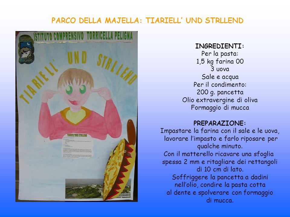 PARCO DELLA MAJELLA: TIARIELL UND STRLLEND INGREDIENTI: Per la pasta: 1,5 kg farina 00 3 uova Sale e acqua Per il condimento: 200 g. pancetta Olio ext