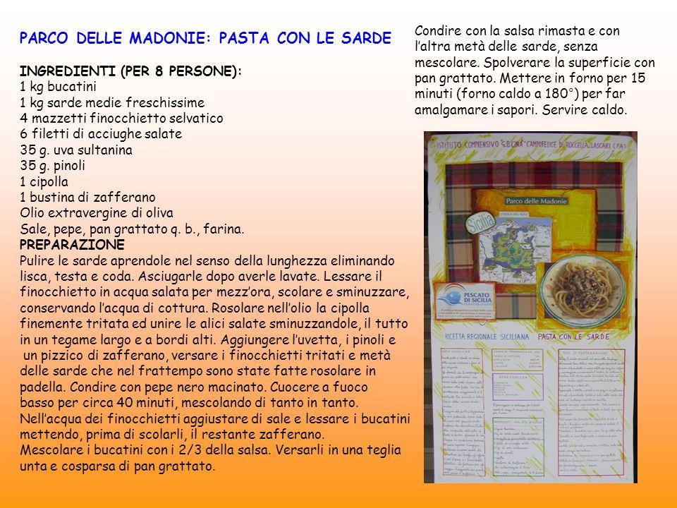 PARCO DELLE MADONIE: PASTA CON LE SARDE INGREDIENTI (PER 8 PERSONE): 1 kg bucatini 1 kg sarde medie freschissime 4 mazzetti finocchietto selvatico 6 f