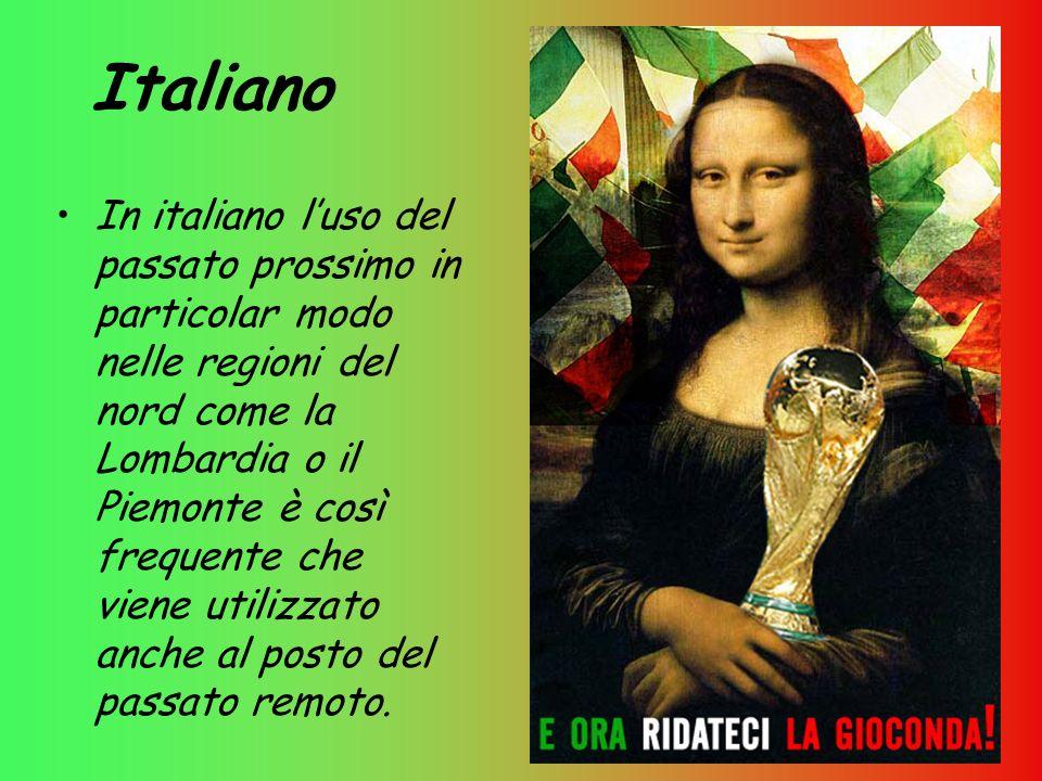 Italiano In italiano luso del passato prossimo in particolar modo nelle regioni del nord come la Lombardia o il Piemonte è così frequente che viene ut