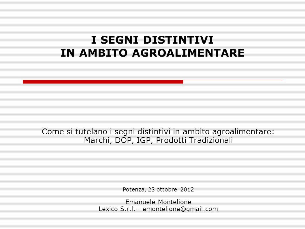 Come si tutelano i segni distintivi in ambito agroalimentare: Marchi, DOP, IGP, Prodotti Tradizionali Potenza, 23 ottobre 2012 Emanuele Montelione Lex