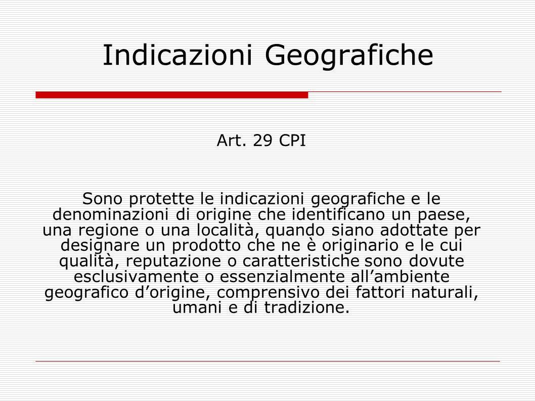 Indicazioni Geografiche Art. 29 CPI Sono protette le indicazioni geografiche e le denominazioni di origine che identificano un paese, una regione o un