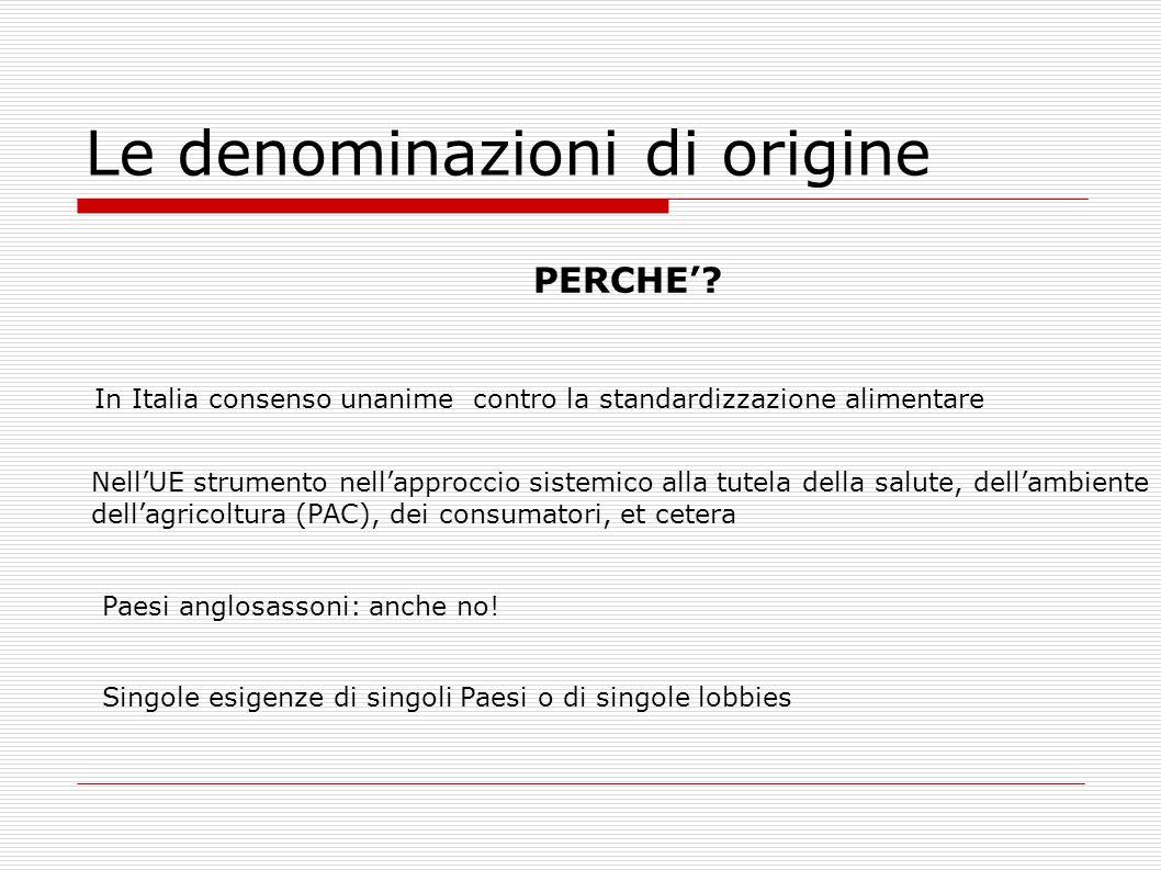 Le denominazioni di origine PERCHE? In Italia consenso unanime contro la standardizzazione alimentare NellUE strumento nellapproccio sistemico alla tu