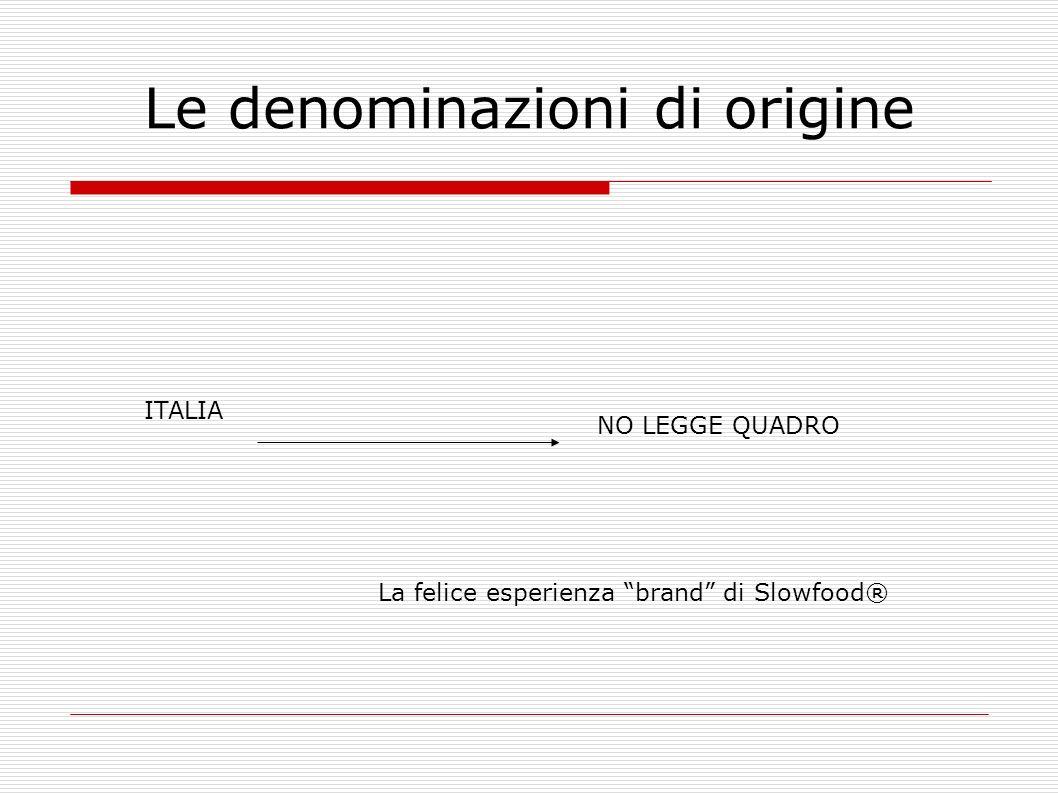 Le denominazioni di origine ITALIA NO LEGGE QUADRO La felice esperienza brand di Slowfood®