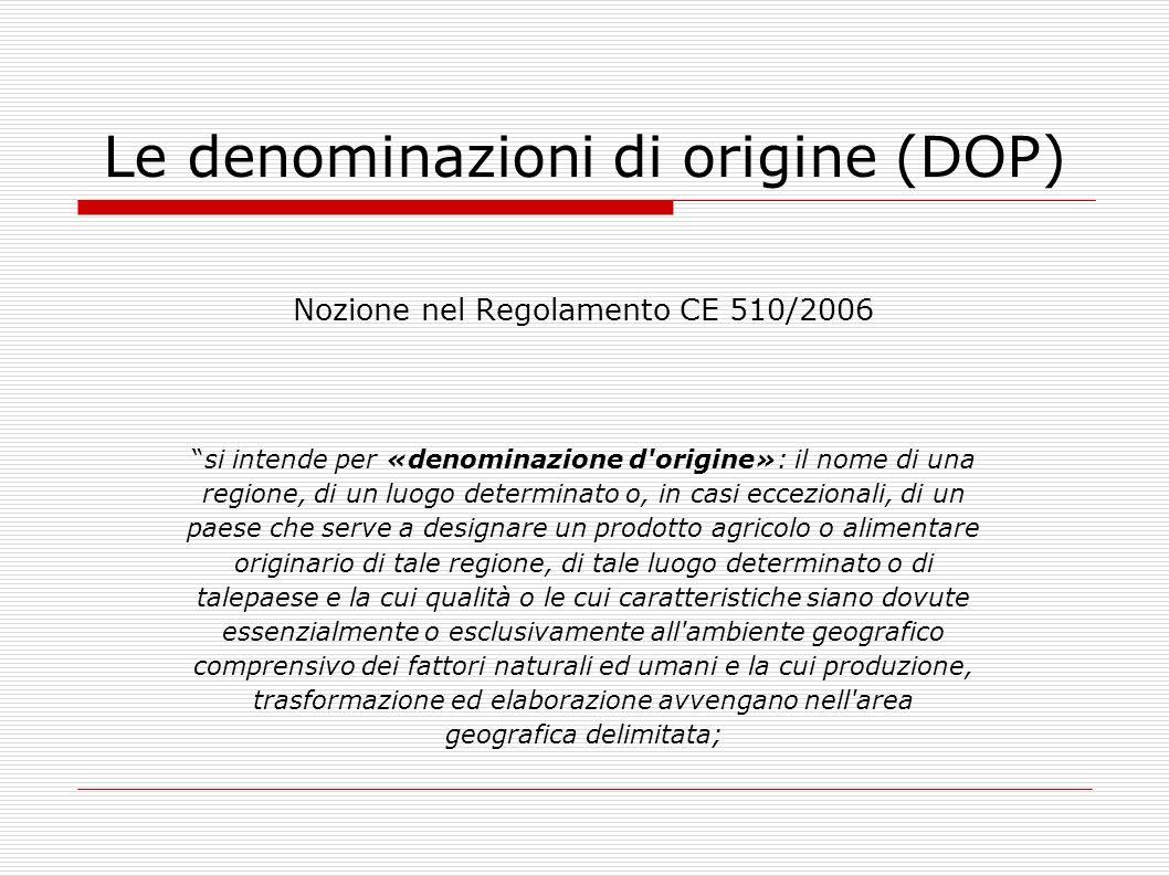 Le denominazioni di origine (DOP) Nozione nel Regolamento CE 510/2006 si intende per «denominazione d'origine»: il nome di una regione, di un luogo de
