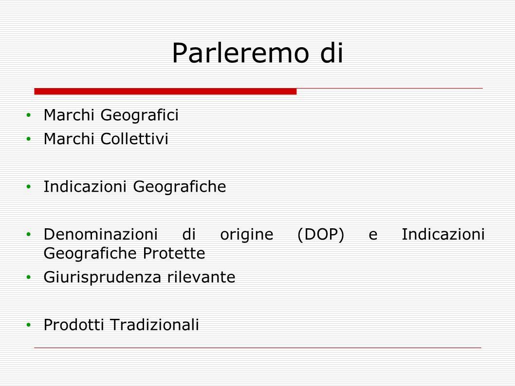 Parleremo di Marchi Geografici Marchi Collettivi Indicazioni Geografiche Denominazioni di origine (DOP) e Indicazioni Geografiche Protette Giurisprude