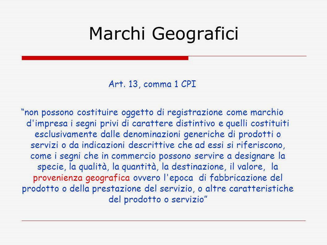 Marchi Geografici Art. 13, comma 1 CPI non possono costituire oggetto di registrazione come marchio d'impresa i segni privi di carattere distintivo e