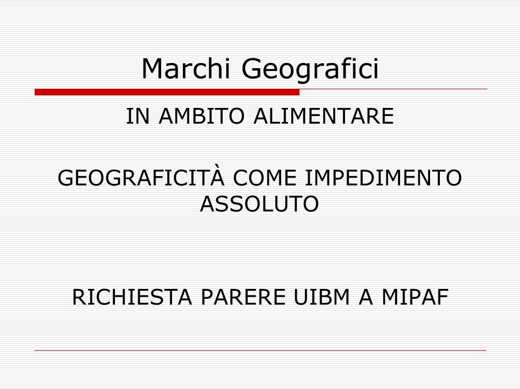 Marchi Geografici IN AMBITO ALIMENTARE GEOGRAFICITÀ COME IMPEDIMENTO ASSOLUTO RICHIESTA PARERE UIBM A MIPAF