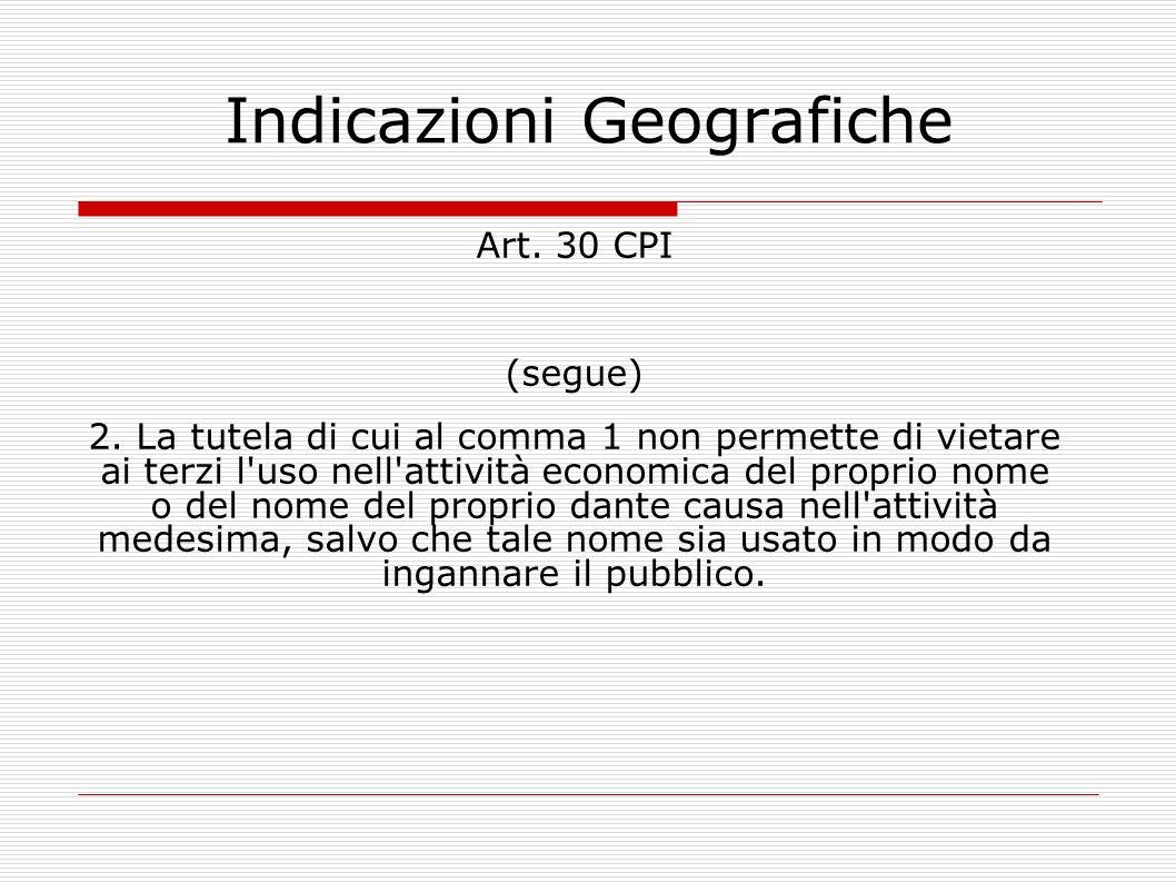 Indicazioni Geografiche Art. 30 CPI (segue) 2. La tutela di cui al comma 1 non permette di vietare ai terzi l'uso nell'attività economica del proprio