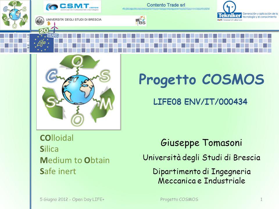 Progetto COSMOS Giuseppe Tomasoni Università degli Studi di Brescia Dipartimento di Ingegneria Meccanica e Industriale 5 Giugno 2012 - Open Day LIFE+1