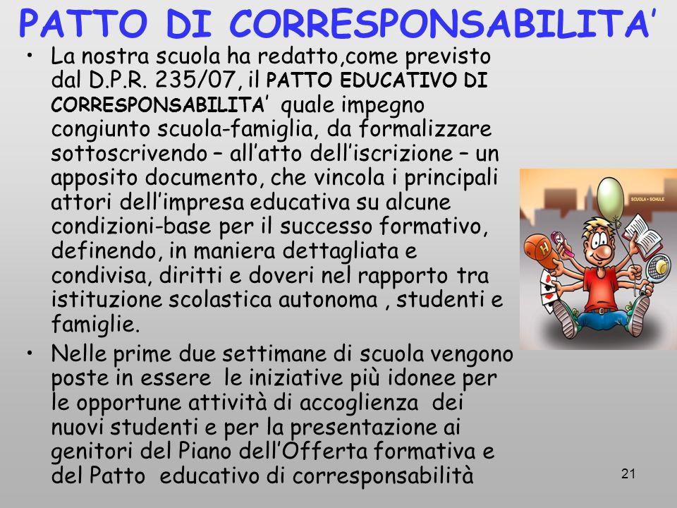 21 PATTO DI CORRESPONSABILITA La nostra scuola ha redatto,come previsto dal D.P.R. 235/07, il PATTO EDUCATIVO DI CORRESPONSABILITA quale impegno congi