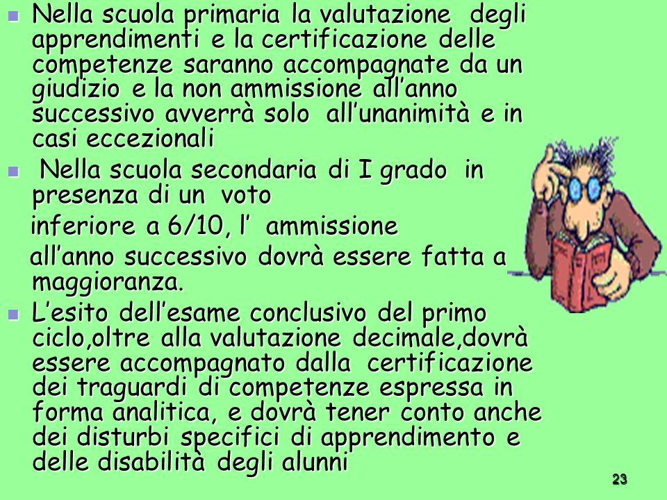 23 Nella scuola primaria la valutazione degli apprendimenti e la certificazione delle competenze saranno accompagnate da un giudizio e la non ammissio